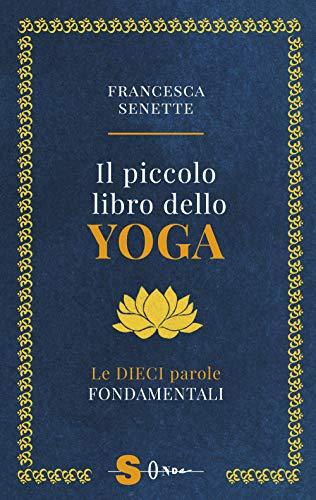 Il piccolo libro dello yoga. Le dieci parole fondamentali