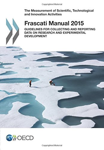 Frascati manuel 2015 : Guidelines for collecting and reporting data on research: Guidelines for Collecting and Reporting Data on Research and Experimental Development
