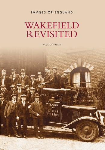 Wakefield Revisited (Archive Photographs: Images of England)