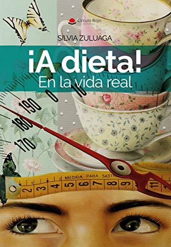 ¡A dieta! En la vida real: Las claves para adelgazar y mant