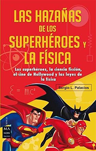 HAZAÑAS DE LOS SUPERHÉROES Y LA FÍSICA, LAS: Los superhéroes, la ciencia ficción, el cine de Ho
