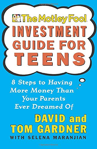 The Motley Fool Investment Guide for Teens: 8 Steps to Having More Money Than Your Parents Ever Dreamed Of