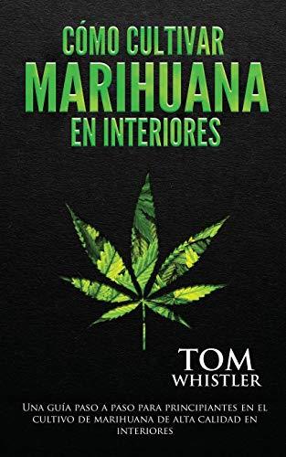Cómo cultivar marihuana en interiores: Una guía paso a paso para principiantes en el cultivo de marihuana de alta calidad en interiores