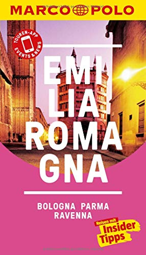 MARCO POLO Reisefhrer Emilia-Romagna, Bologna, Parma, Ravenna: Reisen mit Insider-Tipps. Inklusive kostenloser Touren-App & Events&News