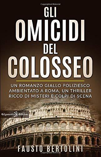 Gli omicidi del Colosseo: Un romanzo giallo poliziesco ambientato a Roma, un thriller ricco di...