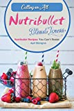 Calling on All Nutribullet Blend Lovers: Nutribullet Recipes You Can't...