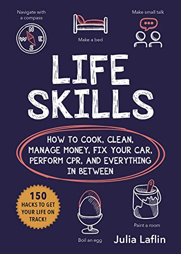 Life Skills: How to Cook, Clean, Manage Money, Fix Your Car,...