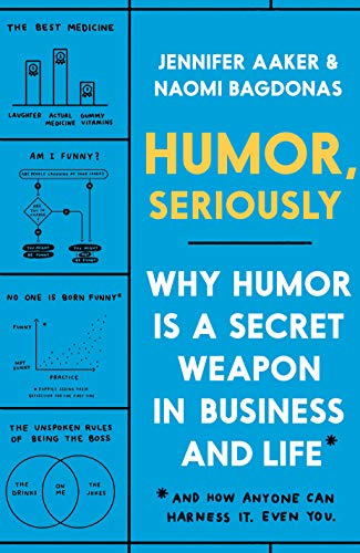 Humor, Seriously: Why Humor Is a Secret Weapon in Business...