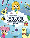 Apprendre à dessiner Kawaii: Apprenez à dessiner plus de 100 dessins super mignons -...
