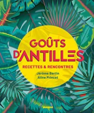 Goûts d\'Antilles : Recettes et rencontres par Jérôme Bertin (III)