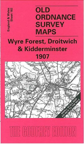 Wyre Forest, Droitwich and Kidderminster 1907: One Inch Sheet 182 (Old Ordnance Survey Maps of England & Wales)