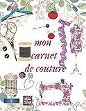 mon carnet de couture: Planifiez et organisez vos projets de couture avec ce carnet /...