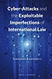 Cyber-Attacks and the Exploitable Imperfections of International Law