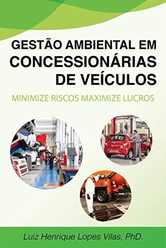 Gestão ambiental em concessionárias e revendas de veículos: Minimize Riscos Maximize Lucros (Sustentavelmente Livro 1)