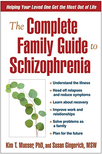 The Complete Family Guide to Schizophrenia: Helping Your...