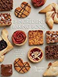 The 3-Ingredient Baking Book: 101 Simple, Sweet and Stress-Free Recipes