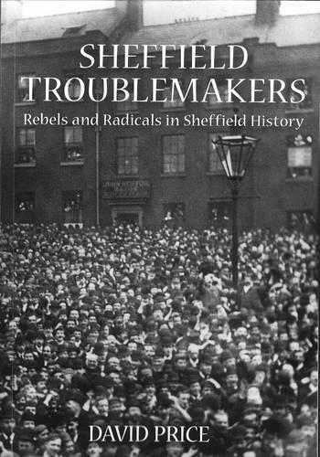 Sheffield Troublemakers: Rebels and Radicals in Sheffield History