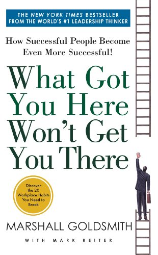 What Got You Here Won't Get You There: How Successful People Become Even More Successful Kindle Edition