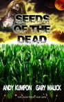 Seeds of the Dead: (Genetically Modified Zombies! A tale of a deadly viral outbreak in our bioengineered food.) by [Andy Kumpon, Gary Malick, Bill Armstrong]