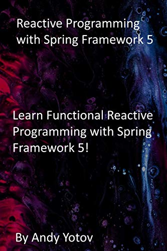 Reactive Programming with Spring Framework 5: Learn Functional Reactive Programming with Spring Framework 5! (English Edition)