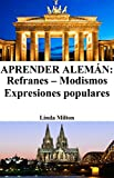 Aprender Alemán: Refranes ‒ Modismos ‒ Expresiones populares (Spanish Edition)