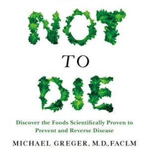 How Not to Die: Discover the Foods Scientifically Proven to Prevent and Reverse Disease 36