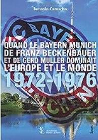 QUAND LE BAYERN MUNICH DE FRANZ BECKENBAUER ET DE GERD MULLER DOMINAIT L'EUROPE ET LE MONDE - 1972-1976