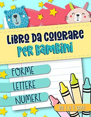 Libro da colorare per bambini: Forme Lettere Numeri: Da 1 a 4 anni: Un libro di attivit divertente...