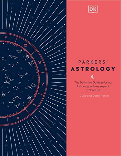 Parkers' Astrology: The Definitive Guide to Using Astrology...