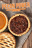 Pecan Power: Enjoy 40 Sweet and Savory Pecan Recipes – 365 Days a Year