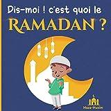 Dis-moi ! c'est quoi le Ramadan ?: Une histoire islamique pour les enfants qui se posent...