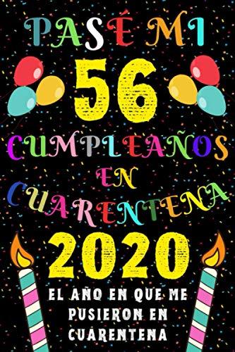 Pasé Mi 56 Cumpleaños En Cuarentena 2020 El Año En Que Me Pusieron En Cuarentena: Ideas de Regalo de los Hombres & Mujeres | Regalos de Cumpleaños ... | Regalo de Aniversario | Cuaderno de Notas