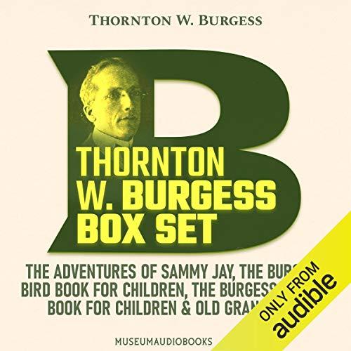 Thornton W. Burgess Box Set: The Adventures of Sammy Jay; The Burgess Bird Book for Children; The Burgess Animal Book for Children; & Old Granny Fox