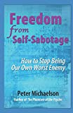 Freedom From Self-Sabotage: How to Stop Being Our Own Worst Enemy