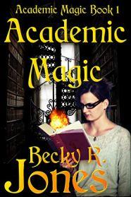 Academic Magic: Academic Magic Book 1 by [Becky R. Jones]