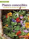 Plantes comestibles: Cueillette et recettes des 4 saisons. Reconnaitre plus de 250...