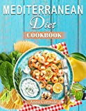 Mediterranean Diet Cookbook: Embrace the Most Healthy Diet Culture and Start Losing Weight Cooking Everyday Easy and Amazing Recipes. (120 Real Mediterranean Recipes)