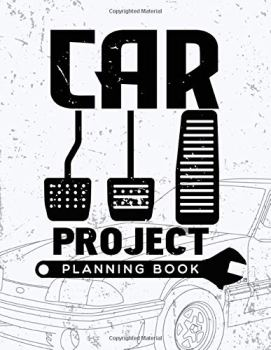 Car Project Planning Book: Mechanic Log Book For Classic Car Restoration
