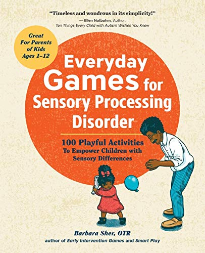 Everyday Games for Sensory Processing Disorder: 100 Playful...