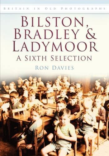 Bilston, Bradley & Ladymoor: A Sixth Selection (Britain in Old Photographs) by Ron Davies (2009-11-17)