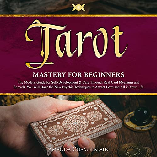 Tarot Mastery for Beginners: The Modern Guide for...