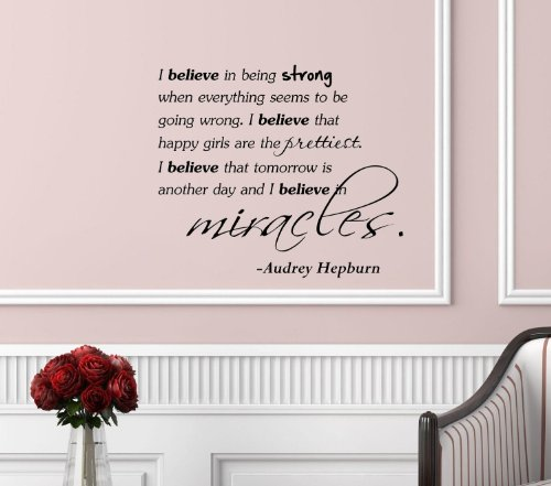 I believe in being strong when everything seems to be going wrong. I believe that happy girls are the prettiest. I believe that tomorrow is another day and I believe in miracles. -Audrey Hepburn Vinyl Wall Art Inspirational Quotes and Saying Home Decor Decal Sticker