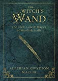 The Witch's Wand: The Craft, Lore, and Magick of Wands & Staffs (The Witch's Tools Series Book 2)