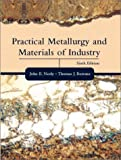 Practical Metallurgy and Materials of Industry (6th Edition)