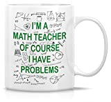 Retreez Funny Mug - I'm A Math Teacher Of Course I Have Problems 11 Oz Ceramic Coffee Mugs - Funny, Sarcastic, Motivational, Inspirational birthday gifts for friends, coworkers, siblings, dad or mom