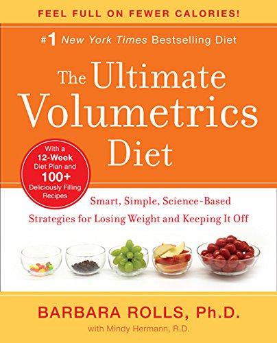 The Ultimate Volumetrics Diet: Smart, Simple, Science-Based Strategies for Losing Weight...