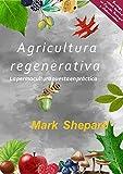 Agricultura Regenerativa: La permacultura puesta en practica