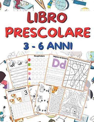 Libro Prescolare 3-6 anni: Lettere e Numeri da Tracciare, Disegni da Colorare, e Tanti Giochi...