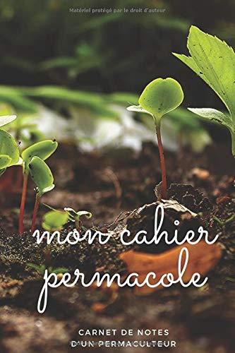Mon cahier permacole, carnet de note pour permaculteur: un journal de bord pour garder la trace de votre expérience en permaculture