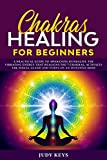 Chakras healing for beginners: A practical guide to awakening kundalini. The vibrating energy that realigns the 7 chakras, activates the pineal gland and turns on an intuitive mind.